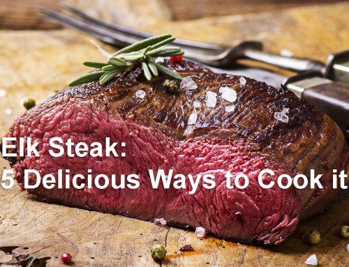 5 Delicious Ways to Prepare Elk Steak