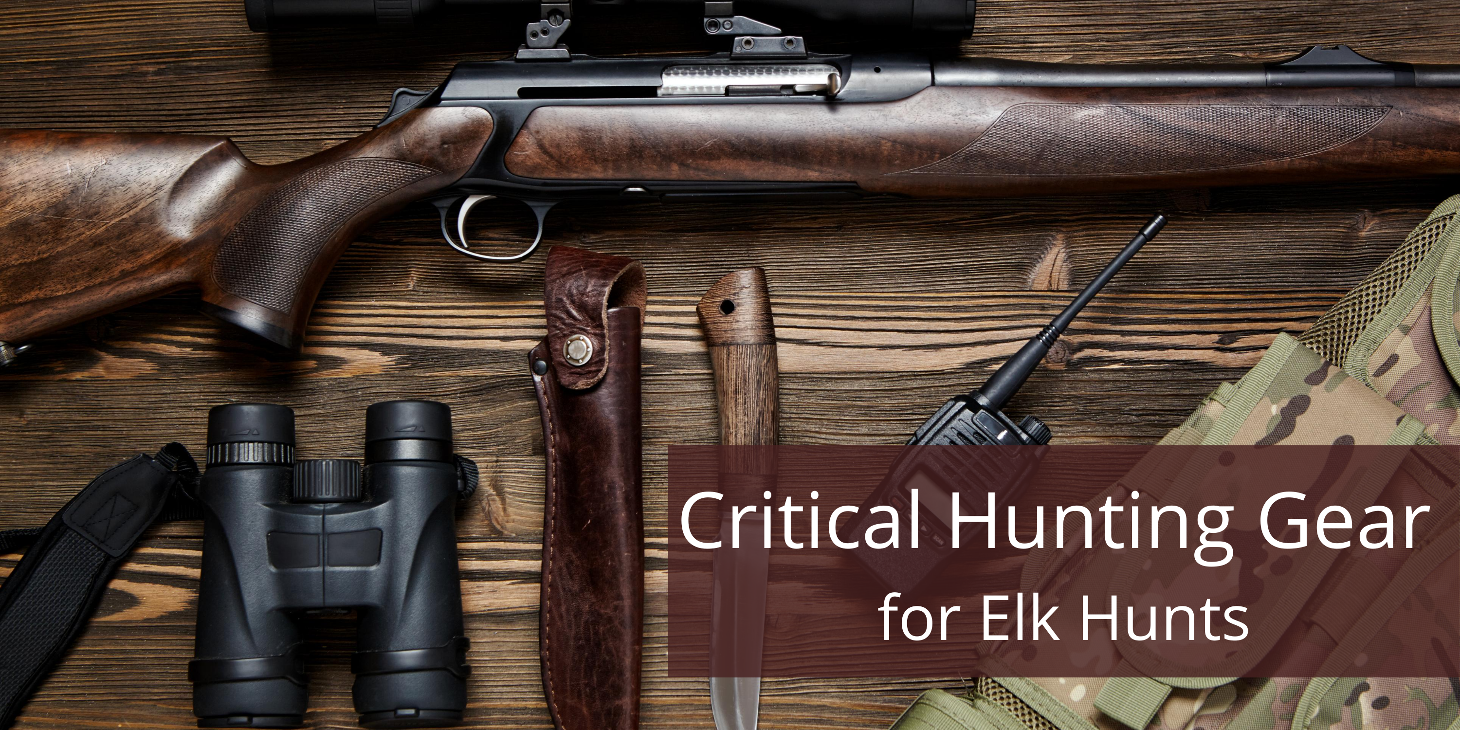 A picture of a rifle with a scope, a pair of binoculars, knife, communication device all are critical hunting gear for elk hunting